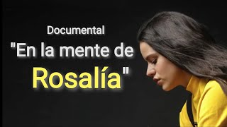 Rosalía documental En la mente de Rosalía ¿Cómo hizo El Mal Querer? ¿Quién es Rosalía? Entrevista