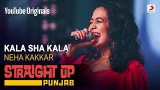 Kala Sha Kala | Neha Kakkar | Straight Up Punjab