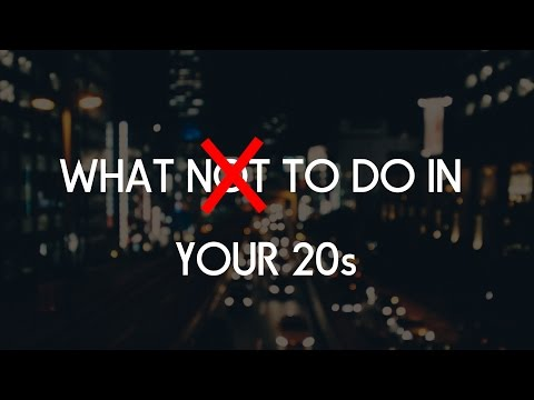 DO NOT DO THIS IN YOUR 20s