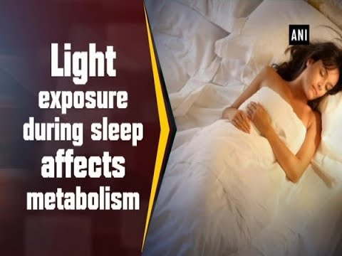 Light exposure during sleep affects metabolism - ANI News