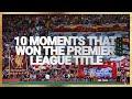 10 Moments That Won The Premier League Title