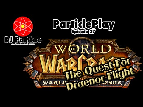 ParticlePlay #27 - World of Warcraft: The Quest For Draenor Flight (Week 1)