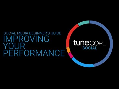 TuneCore Social Beginner's Guide, Volume 5 - Improving Your Performance