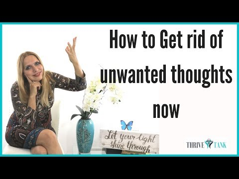 How To Get Rid Of Unwanted Thoughts now  | Eliminate Intrusive Thoughts ➡️ 2018