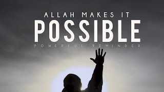 Allah Makes It Possible - Powerful Reminder
