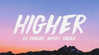 DJ Khaled - Higher (Lyrics) ♪ ft. Nipsey Hussle, John Legend