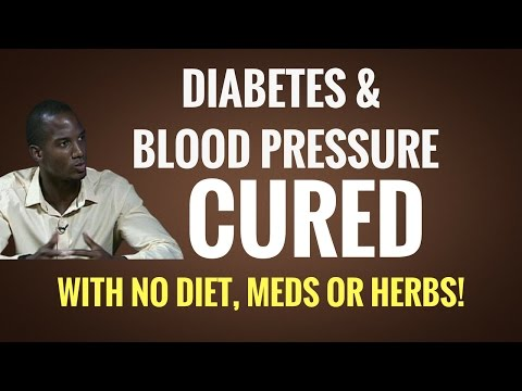 How Diabetes & High Blood Pressure Were Cured (With No MEDS, DIET or HERBS)
