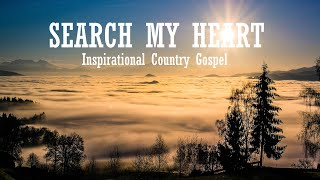 """""""Search My Heart"""" - A Collection of Inspirational Country Gospel"""