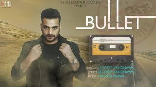 Bullet- Jagdeep Randhawa (Full Song) Latest Punjabi Songs 2018 | Vehli Janta Records
