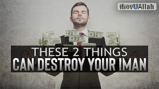 These 2 Things Can Destroy Your Iman