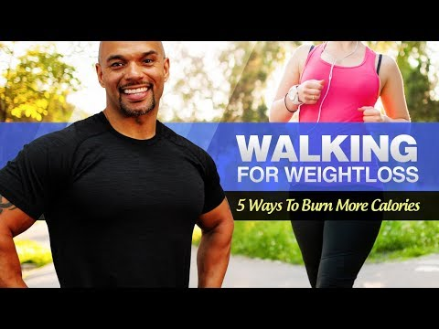 Walking For Weight Loss: 5 Ways To Burn More Calories Walking (Easy To Start)