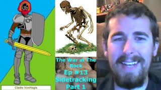 Ep 13 Sidetracking part 1 - The War at the Rock - A Dungeon