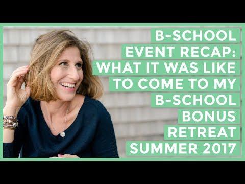 B-School Event Recap: What It Was Like To Come To My B-School Bonus Retreat [Summer 2017]