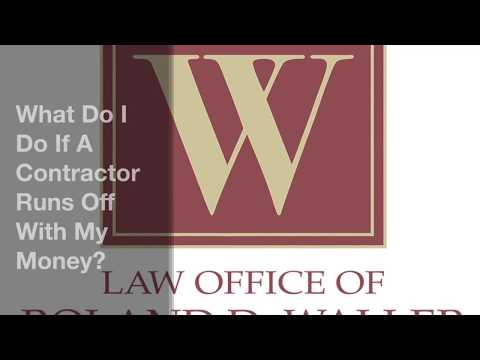What Do I Do If A Contractor Runs Off With My Money?