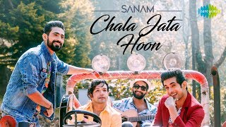 Chala Jata Hoon | चला जाता हूँ | Recreated | SANAM