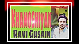 Khamoshiyan - Ali Fazal   Sapna Pabbi   Cover   Song by   Ravi Gusain   Reshma Khan Ji   