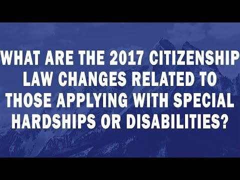 What are the 2017 Citizenship Law changes related to those applying with special hardships or disabi