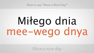 """How to Say """"Have a Nice Day"""" in Polish 
