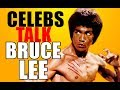 Celebrities talk about Bruce Lee