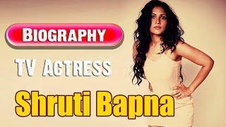 Shruti Bapna   Biography   TV actress