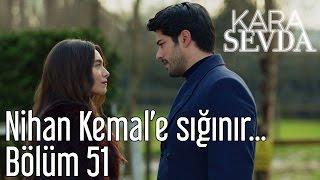 Kara Sevda 51. Bölüm - Nihan Kemal'e Sığınır...