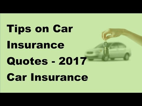 Tips on Car Insurance Quotes -  2017 Car Insurance Policy Coverage