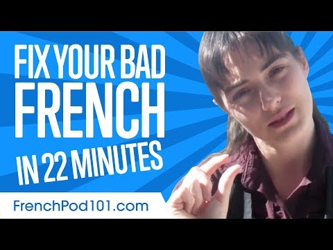 Fix Your Bad French in 22 minutes!