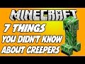 ✔ 7 THINGS YOU DIDN'T KNOW ABOUT CREEPERS