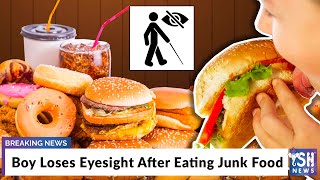 Boy Loses Eyesight After Eating Junk Food