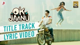 ok jaanu  full song lyric video  aditya roy kapur  shraddha kapur  ar rahman  gulzar