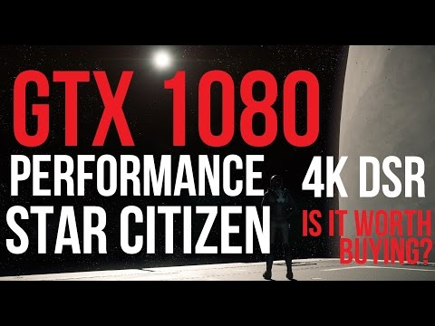 Star Citizen | GTX 1080 How Does it Perform in 4k DSR | Is It Worth The Price?