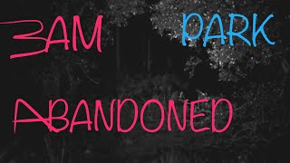 3am Challenge Exploring Abandoned Park, re-edit one of our first explores