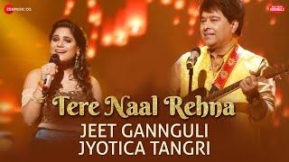 Tere Naal Rehna | Jeet Gannguli & Jyotica Tangri | Kumaar | #ZeeMusicOriginals | Vinnil Markan