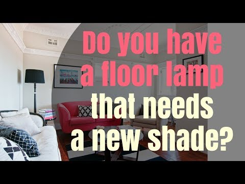 How to choose a custom shaped lampshade for your floor lamp