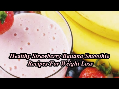 Healthy Strawberry Banana Smoothie Recipes For Weight Loss