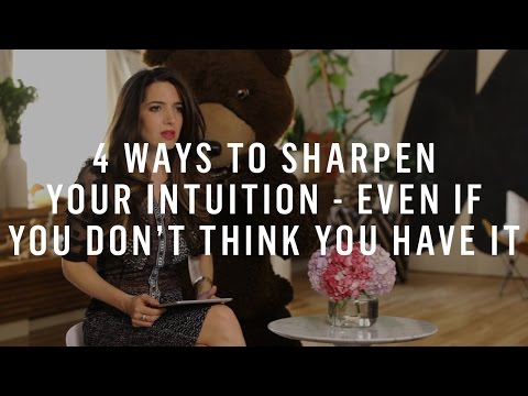 4 Ways To Sharpen Your Intuition - Even If You Don't Think You Have It