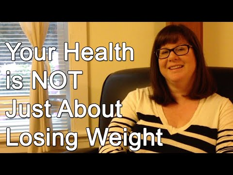 Your Health is NOT Just About Losing Weight