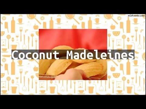 Recipe Coconut Madeleines