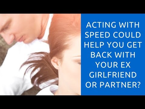 Acting With Speed Could Help You Get Back With Your Ex Girlfriend or Partner?