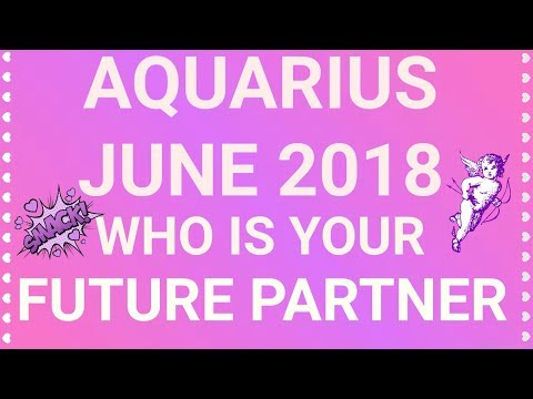 Aquarius June 2018 Who is Your Future Partner Tarot Reading | Extended Forecast