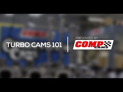 Turbo Cams 101 Presented by COMP Cams