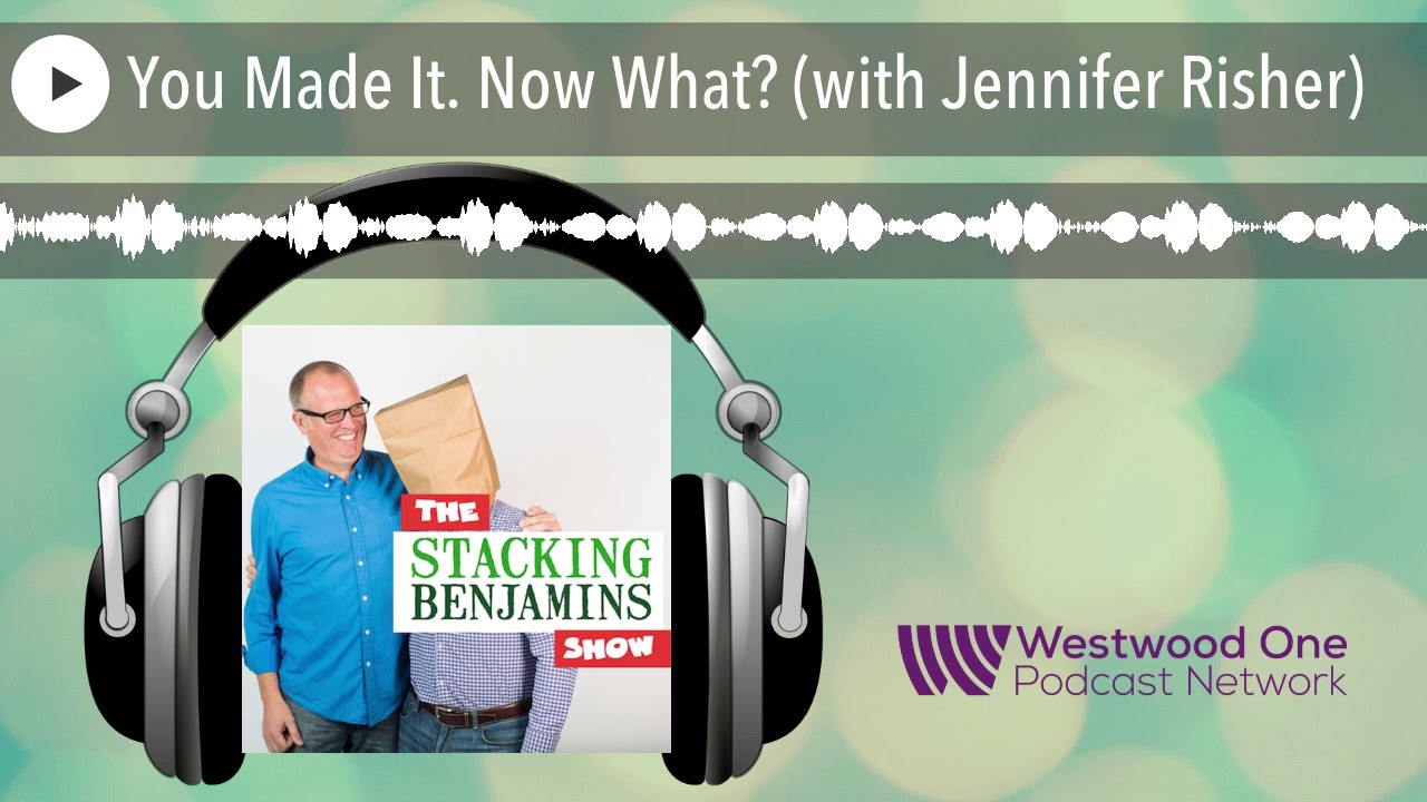 You Made It. Now What? (with Jennifer Risher)