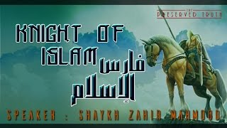 Knight of Islam ¦ by Shaykh Zahir Mahmood ¦ The Preserved Truth