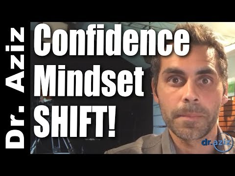 Confidence Mindset Shift You Must Make Now For Rapid Results | Dr. Aziz, Confidence Coach