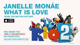 """Janelle Monáe - """"What Is Love"""" from the RIO 2 Soundtrack [Official Audio]"""