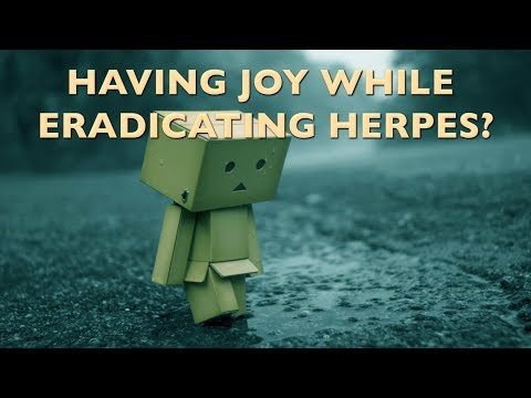 HOW TO HAVE JOY WHILE ERADICATING HERPES!