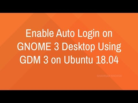 Enable Auto Login on GNOME 3 Desktop using GDM 3 on Ubuntu 17.10/18.04