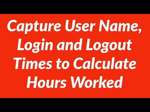 Capture user name,  login and logout times and calculate hours worked