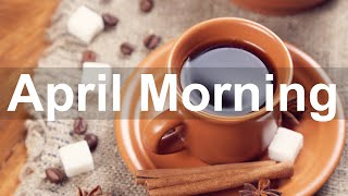 April Morning Jazz - Sweet Jazz and Bossa Nova Music for Good Day