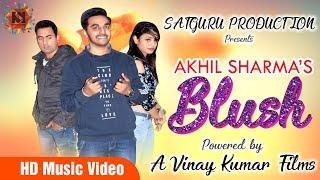 Hindi Songs: Blush (Full Song)   Akhil Sharm   New Hindi Songs 2018   Latest Bollywood Songs 2018